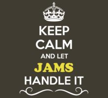 Keep Calm and Let JAMS Handle it by gradyhardy