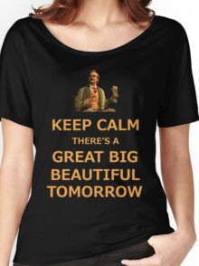 Keep Calm There's A Great Big Beautiful Tomorrow Women's Relaxed Fit T-Shirt