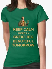 Keep Calm There's A Great Big Beautiful Tomorrow Womens Fitted T-Shirt