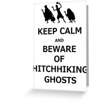 Keep Calm and Beware of Hitchhiking Ghosts Greeting Card
