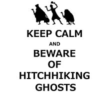 Keep Calm and Beware of Hitchhiking Ghosts Photographic Print