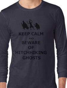 Keep Calm and Beware of Hitchhiking Ghosts Long Sleeve T-Shirt