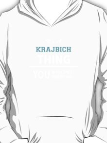 Its a KRAJBICH thing, you wouldn't understand T-Shirt