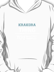 Its a KRAKORA thing, you wouldn't understand T-Shirt