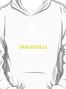 Keep Calm and Let DUCATELLI Handle it T-Shirt