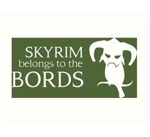 Skyrim belongs to the Bords Art Print