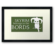 Skyrim belongs to the Bords Framed Print