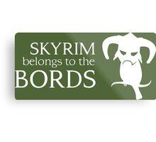 Skyrim belongs to the Bords Metal Print