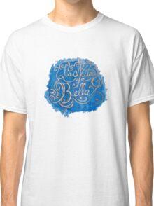 La Vita e Bella Classic T-Shirt