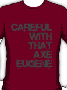 Careful With That Axe Eugene T-Shirt