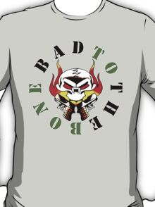 Bad To The Bone. T-Shirt