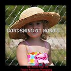Gardening at Nana's by Nadine  Birge