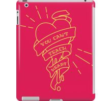 You Can't Teach Heart  iPad Case/Skin