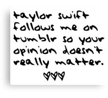 taylor swift follows me on tumblr so your opinion doesn't really matter. Canvas Print