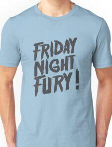 Friday Night Fury! Unisex T-Shirt