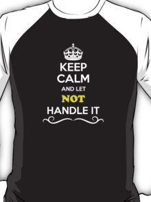 Keep Calm and Let NOT Handle it T-Shirt