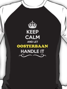 Keep Calm and Let OOSTERBAAN Handle it T-Shirt