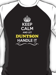 Keep Calm and Let DUNTSON Handle it T-Shirt