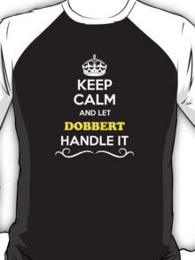 Keep Calm and Let DOBBERT Handle it T-Shirt