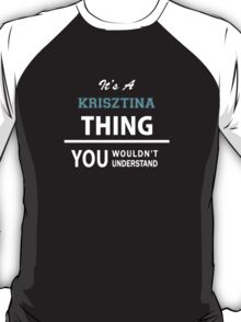 Its a KRISZTINA thing, you wouldn't understand T-Shirt