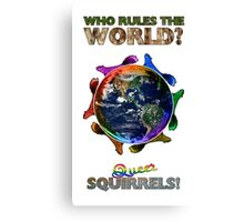 Who Rules the World? Squirrels! Canvas Print
