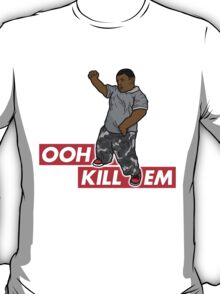 Ooh Kill Em v1 T-Shirt