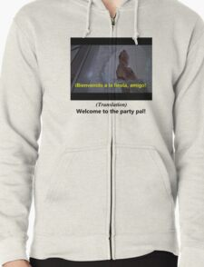 Welcome to the Party pal! Zipped Hoodie