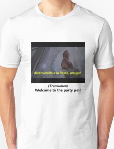 Welcome to the Party pal! Unisex T-Shirt