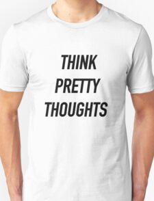 Think Pretty Thoughts - Hipster/Funny/Trendy Meme T-Shirt