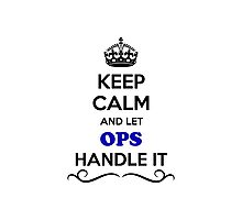 Keep Calm and Let OPS Handle it Photographic Print