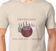 Obviously you are not a golfer Unisex T-Shirt