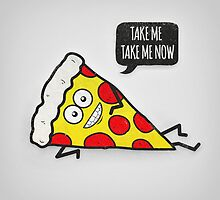 Funny & Cute Delicious Pizza Slice wants only you! by badbugs