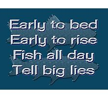 Early to Bed, Early to Rise, Fish All Day, Tell Big Lies Photographic Print