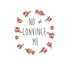 No Doesn't Equal Convince Me by bambibones