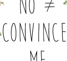 No Doesn't Equal Convince Me Sticker