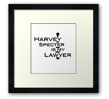 Harvey Specter is my Lawyer Framed Print