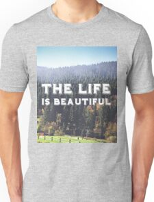 The life is beautiful Unisex T-Shirt