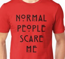 Normal People Scare Me - III Unisex T-Shirt