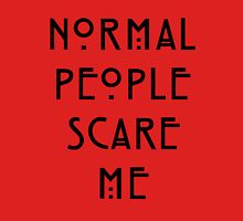 Normal People Scare Me - III T-Shirt
