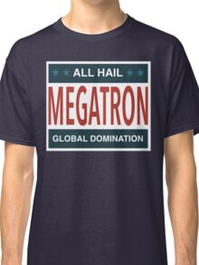 All Hail Megatron Classic T-Shirt