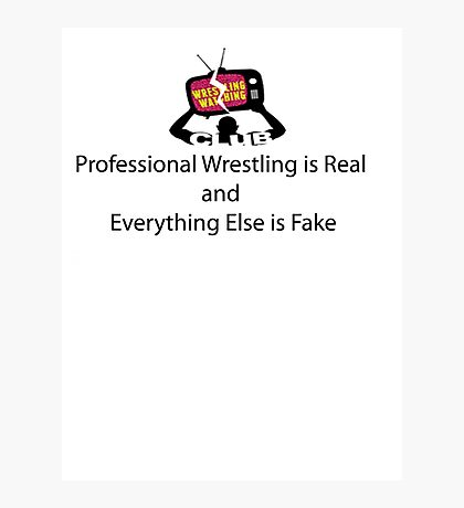 Professional Wrestling is Real Photographic Print