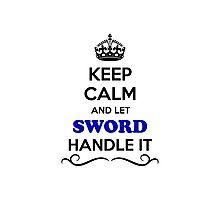 Keep Calm and Let SWORD Handle it Photographic Print