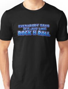 Jus' like Rock n Roll Unisex T-Shirt