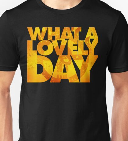 What a lovely day v.2 Unisex T-Shirt