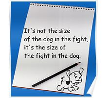 It's not the size of the dog in the fight.... Poster