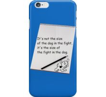 It's not the size of the dog in the fight.... iPhone Case/Skin
