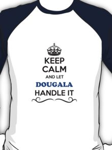 Keep Calm and Let DOUGALA Handle it T-Shirt