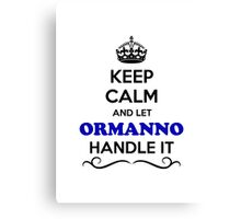 Keep Calm and Let ORMANNO Handle it Canvas Print