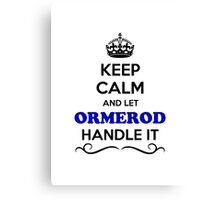 Keep Calm and Let ORMEROD Handle it Canvas Print