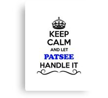 Keep Calm and Let PATSEE Handle it Canvas Print